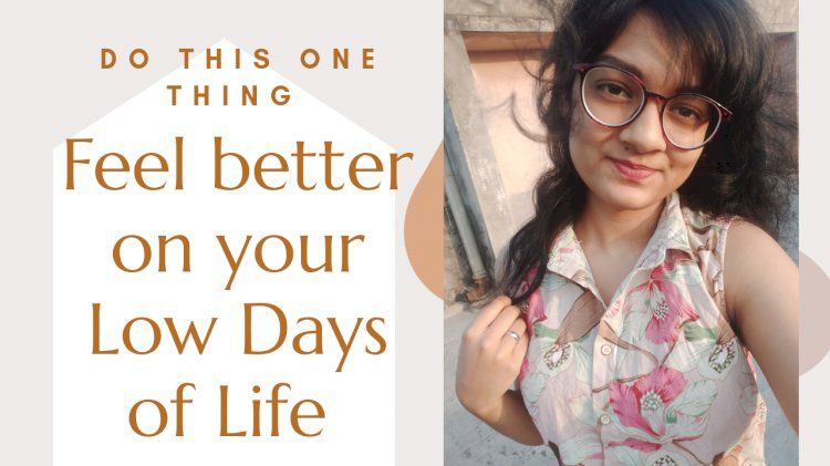 How to deal with Ups-and-Downs of Daily Life and Feel good about yourself!